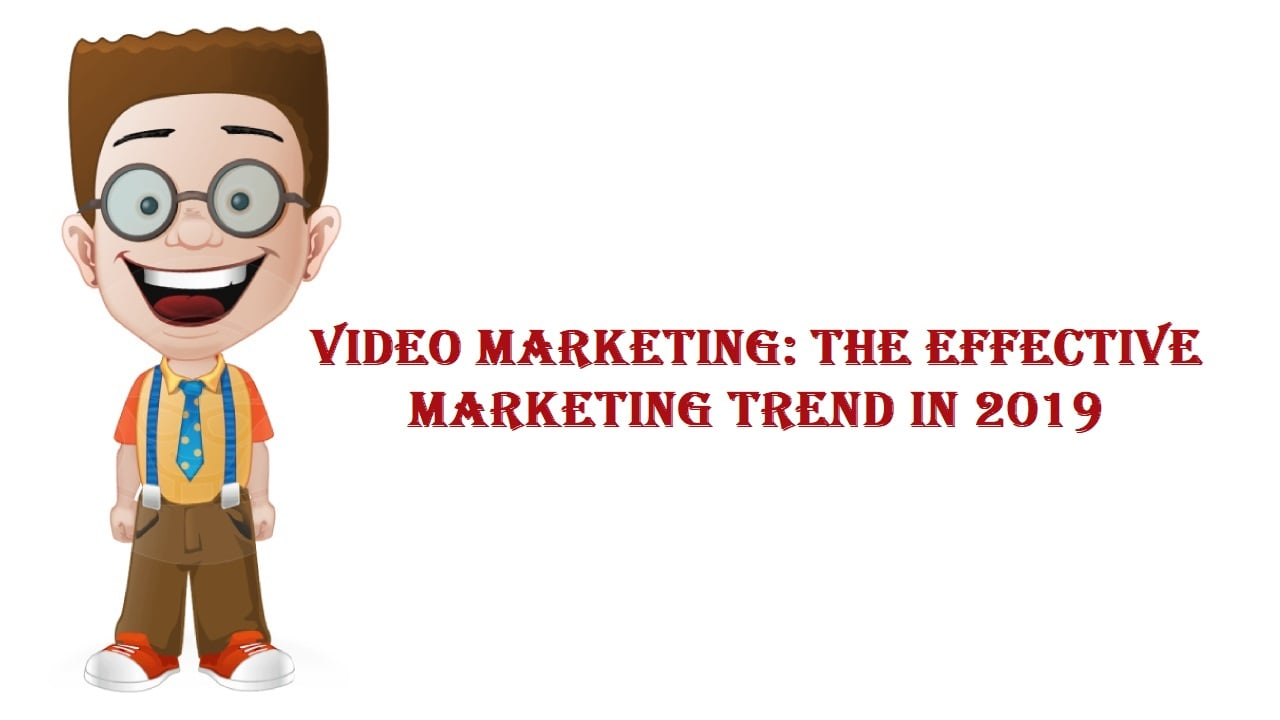 Video Marketing: The Effective Marketing Trend In 2019