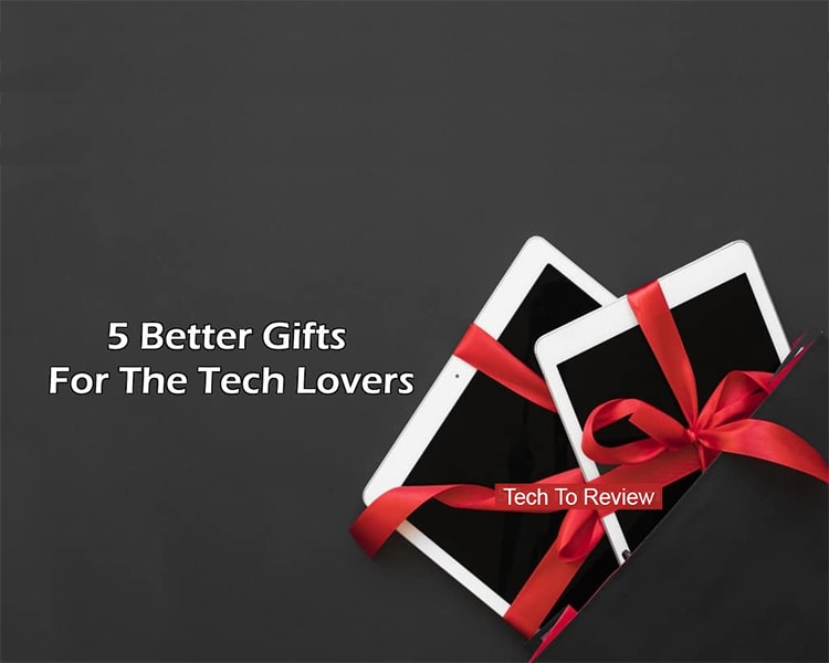 Best Five Gifts For Tech Lovers