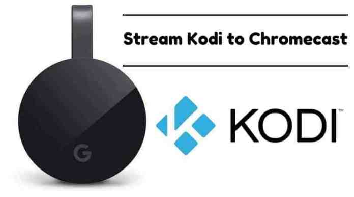 STREAM KODI TO CHROMECAST FROM ANDROID OR PC