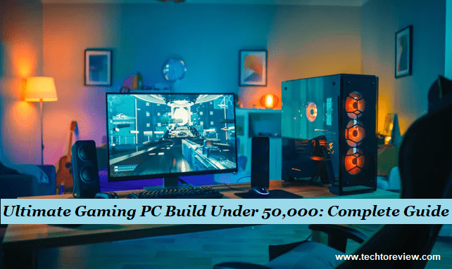 Ultimate Gaming PC Build Under 50,000