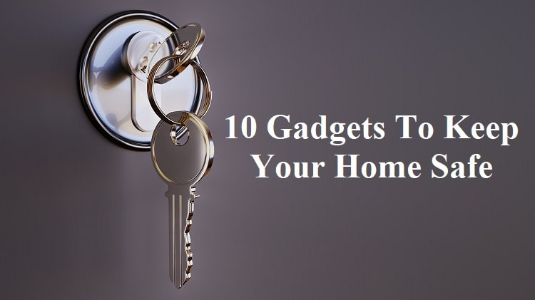 Gadgets To Keep  Home Safe