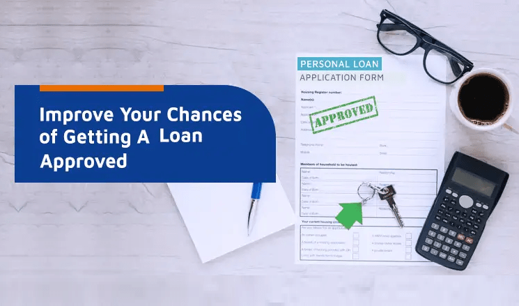 How To Improve Chances Of Being Approved For A Loan