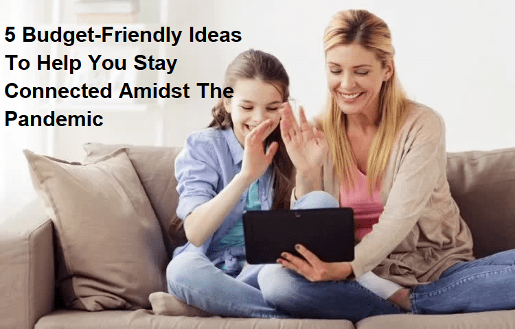 budget-friendly ideas to stay connected amid pandemic