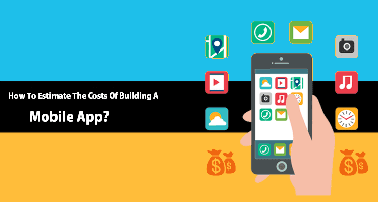 How To Estimate The Costs Of Building A Mobile App