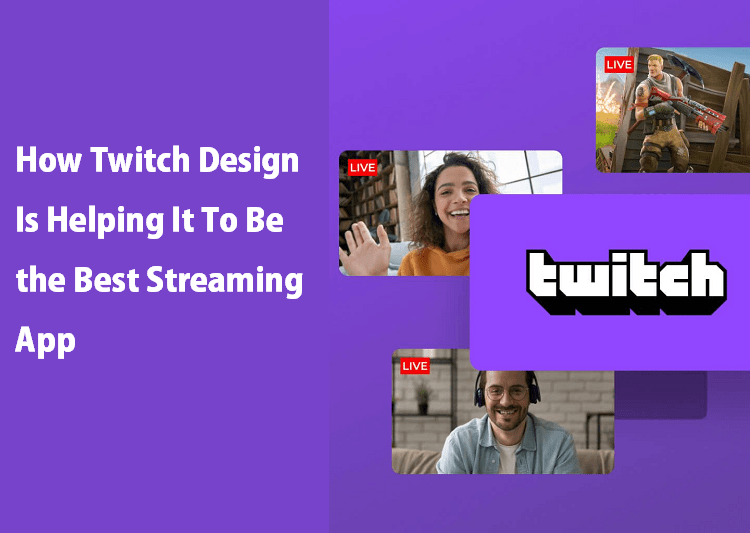 How Twitch Design Is Helping It To Be The Best Streaming App