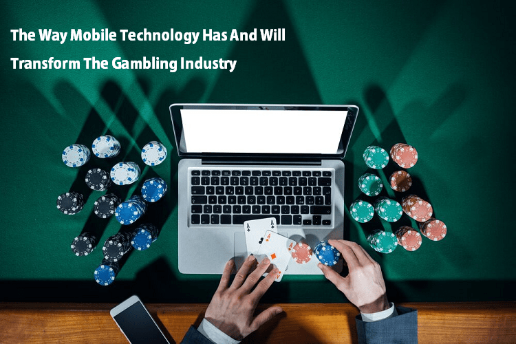 Way Mobile Technology Has And Will Transform Gambling Industry